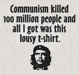 Portrait of Ernesto 'Che' Guevara, with caption: 'Communism killed 100 million people and all I got was this lousy t-shirt.'